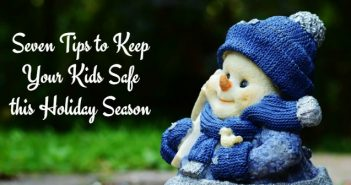 Seven Tips to Keep Your Kids Safe this Holiday Season