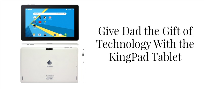 Give Dad the Gift of Technology With the KingPad Tablet