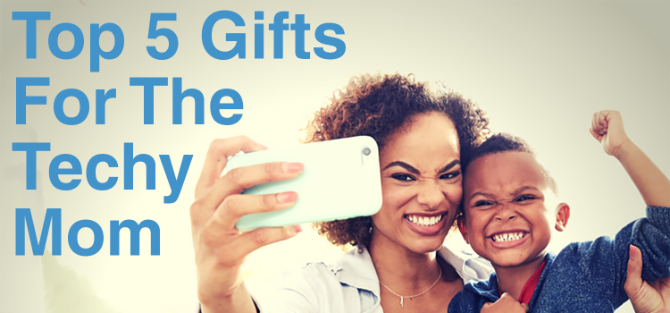 5 Great Gifts for the Techy Mom