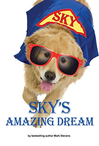 """254cf6a2aa8 Voted """"Best Children s Book for Elementary School-Aged Children"""" by Fupping.com…""""Sky s  Amazing Dream"""" by bestselling author Mark Stevens is about his Golden ..."""